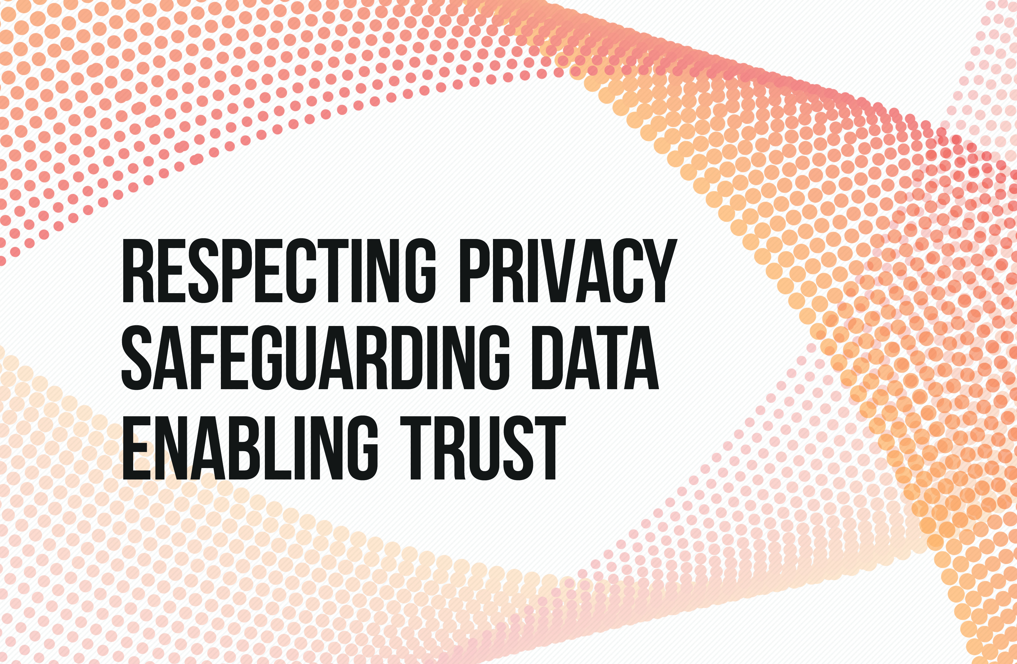 respecting privacy Respecting data privacy if done well – respecting privacy and confidentiality – this would help researchers find relevant information even more quickly.