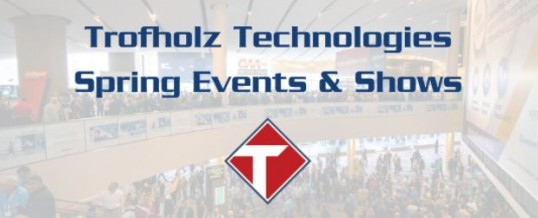 Trofholz Technologies Spring Events and Shows